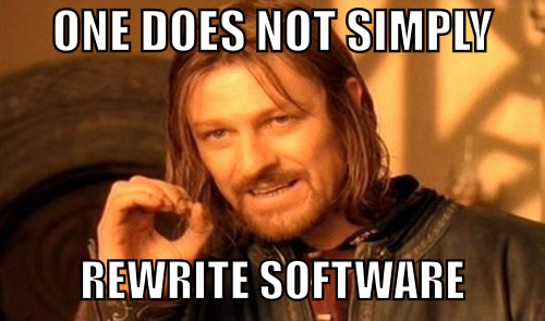 one does not simply rewrite software